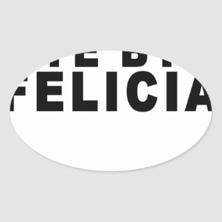 Bye Felicia T-Shirts.png Oval Sticker