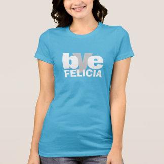 Bye Felicia Tees