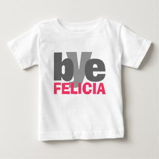 Bye Felicia with bright Pink Baby T-Shirt