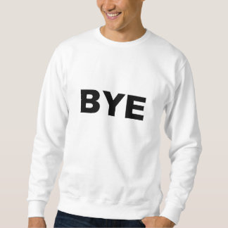 BYE Goodbye Sayonara Adios Simple Bye Print Letter Pullover Sweatshirt