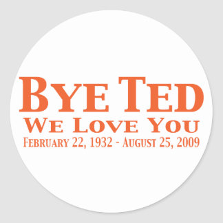 Bye Ted We Love You Gifts Round Sticker