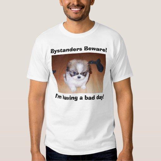 Bystanders Beware!, I'm having a bad day! T-Shirt