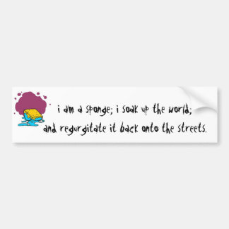 C033D-draw, i am a sponge; i soak up the world;... Bumper Sticker