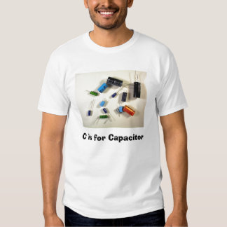 C is for Capacitor Tee Shirt