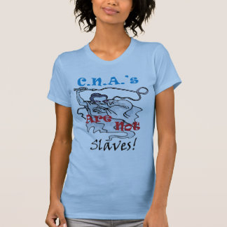 C.N.A.'s Are Not Slaves T Shirts