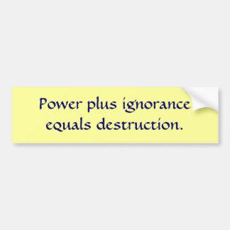 C Power plus ignoranceequals destruction sticker. Bumper Sticker