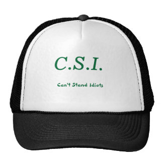 C.S.I. , Can't Stand Idiots Hat
