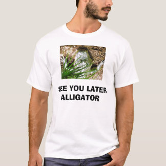 CA5K2T5R, SEE YOU LATER ALLIGATOR T-Shirt