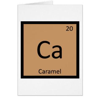 Ca - Caramel Chemistry Periodic Table Symbol Greeting Card