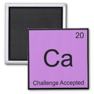 Ca - Challenge Accepted Chemistry Element Meme Tee 2 Inch Square Magnet