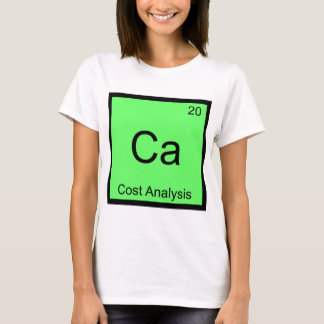 Ca - Cost Analysis Funny Chemistry Element Symbol T-Shirt