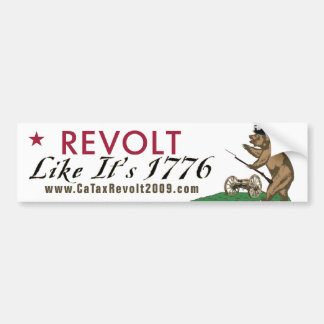 CA Tax Revolt Like It's 1776 Bumper Sticker