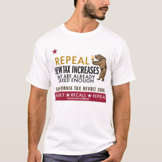 CA Tax Revolt - Repeal New Tax Increases T-Shirt