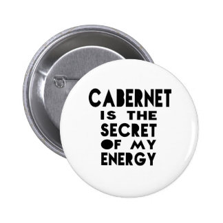 Cabernet is the secret of my energy 2 inch round button