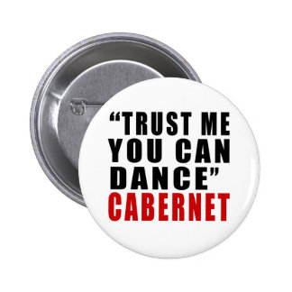 CABERNET TRUST ME YOU CAN DANCE 2 INCH ROUND BUTTON