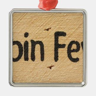 Cabin Fever Sign Metal Ornament