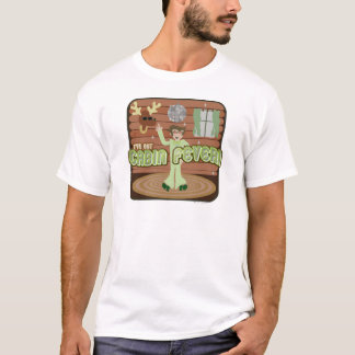 Cabin Fever! T-Shirt