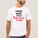 Cabinet Maker by Day Zombie Slayer by Night T-Shirt