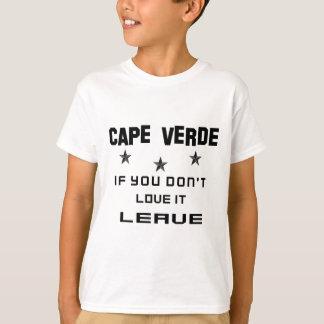 Cabo Verde si usted no lo ama, se va Playera