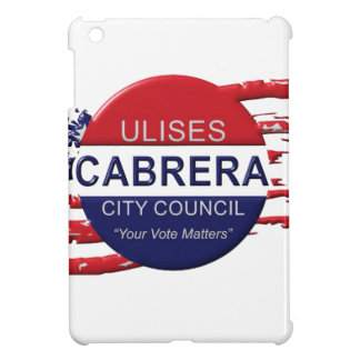 Cabrera for City Council Case For The iPad Mini