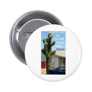 CACTI MAY BE CLOSER THAN THEY SEEM PINBACK BUTTON