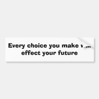 Cada decisión que usted toma efectuará su futuro pegatina para auto