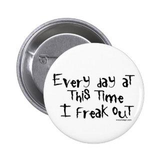 ¡Cada día en este tiempo freak hacia fuera! Pin Redondo 5 Cm