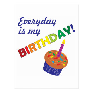 ¡Cada día es mi cumpleaños! Tarjetas Postales