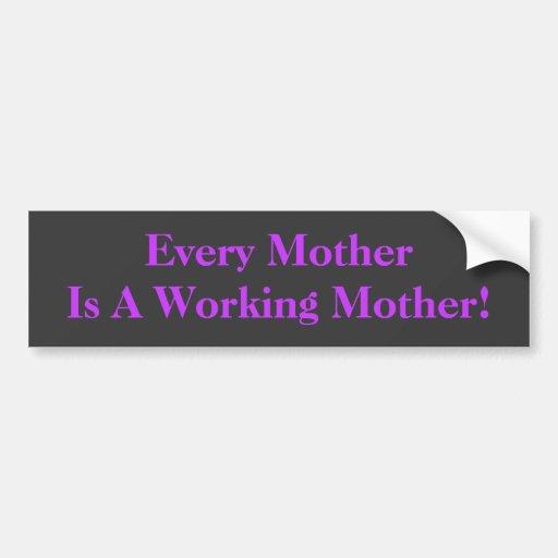 ¡Cada madre es una madre trabajadora! BumperSticke Etiqueta De Parachoque