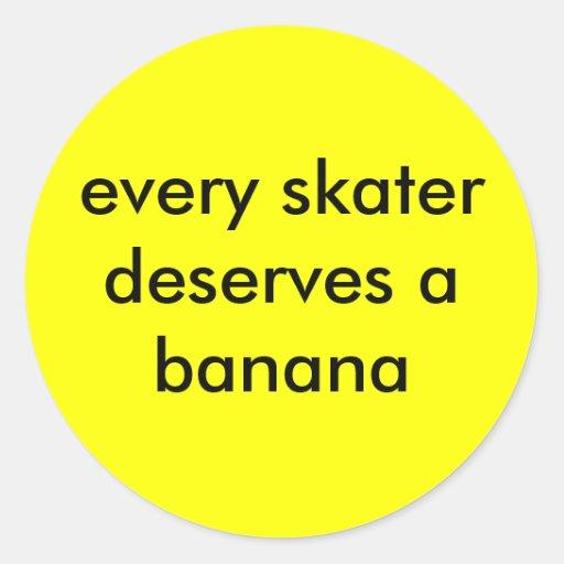 cada patinador merece un plátano pegatina redonda