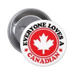 ¡Cada uno ama a un canadiense! Pin Redondo 5 Cm