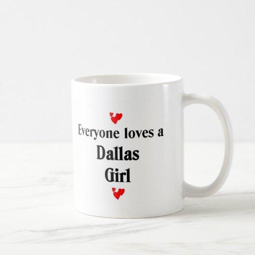 Cada uno ama a un chica de Dallas Taza