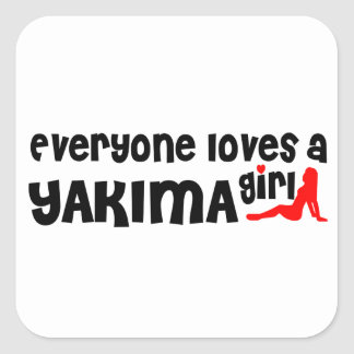 Cada uno ama a un chica de Yakima Pegatina Cuadrada