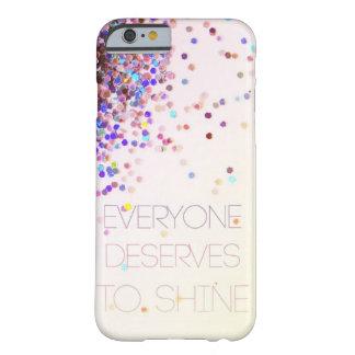 """""""Cada uno merece brillar"""" el caso del iPhone 6 del Funda Para iPhone 6 Barely There"""