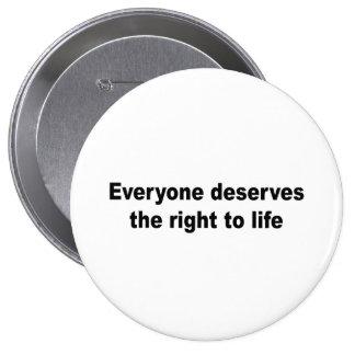 Cada uno merece la derecha a la vida pins