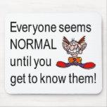 Cada uno parece normal hasta que usted se familiar tapetes de ratón