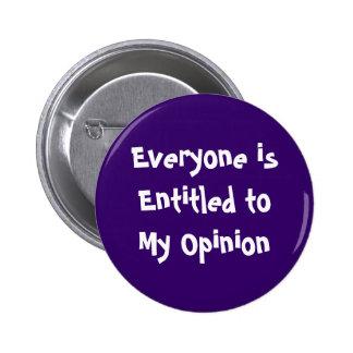 """""""Cada uno se da derecho botón de mi opinión"""" Pin"""