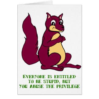Cada uno se da derecho para ser estúpido… tarjeta de felicitación
