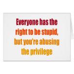 Cada uno tiene la derecha de ser estúpido tarjeta