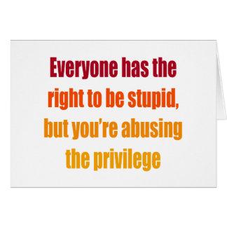 Cada uno tiene la derecha de ser estúpido tarjeta de felicitación
