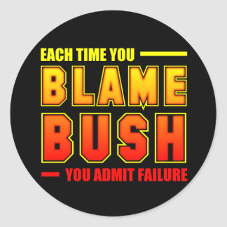 Cada vez que usted culpa Bush Pegatina Redonda