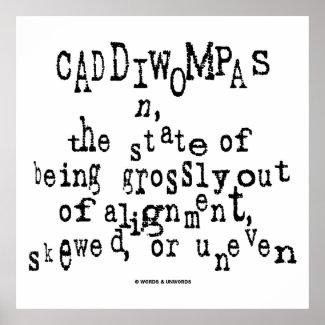 Caddiwompas (Noun Definition) State Grossly Uneven Posters