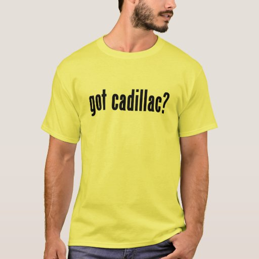 ¿Cadillac conseguido? Playera