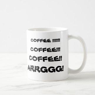 ¡CAFÉ!!!!!!! ¡, CAFÉ!! ¡, CAFÉ!!! ¡, ARRGGG! TAZA