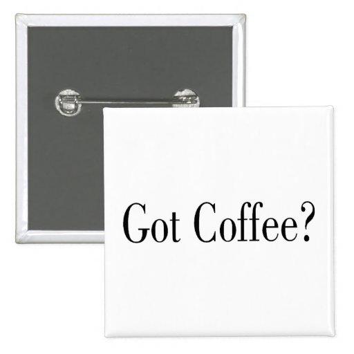 ¿Café conseguido? Pin Cuadrada 5 Cm