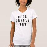 Café de la necesidad ahora camisetas