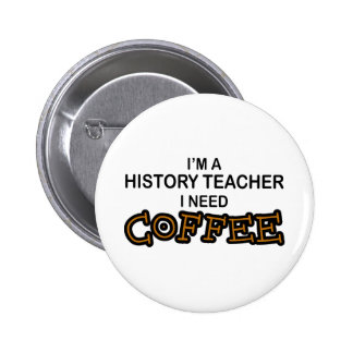 Café de la necesidad - profesor de la historia pin redondo de 2 pulgadas