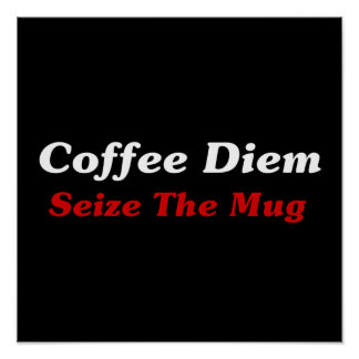Café Diem: Agarre la taza Póster