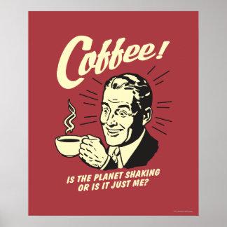 Café: Es la sacudida o apenas yo del planeta Poster