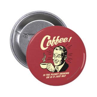 Café: Es la sacudida o apenas yo del planeta Pins